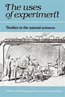 The Uses of Experiment: Studies in the Natural Sciences