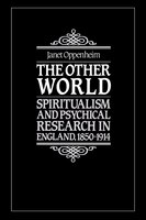 The Other World: Spiritualism and Psychical Research in England, 1850-1914