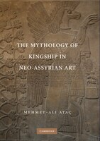 The Mythology Of Kingship In Neo-assyrian Art