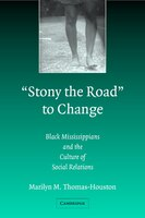 Stony the Road to Change: Black Mississippians and the Culture of Social Relations