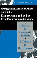 Organization With Incomplete Information: Essays in Economic Analysis: A Tribute to Roy Radner