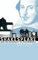 Shakespeare And The Authority Of Performance