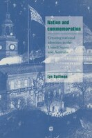 Nation And Commemoration: Creating National Identities in the United States and Australia