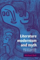 Literature, Modernism and Myth: Belief and Responsibility in the Twentieth Century
