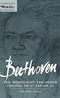 Beethoven:  The Moonlight and other Sonatas, Op. 27 and Op. 31