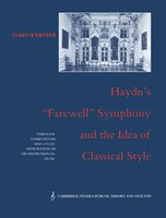 Haydns Farewell Symphony and the Idea of Classical Style: Through-Composition and Cyclic Integration in his Instrumental Music