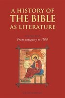 A History Of The Bible As Literature:  Volume 1, From Antiquity To 1700: HIST OF THE BIBLE AS LITERATUR