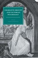Charlotte Brontë and Victorian Psychology: CHARLOTTE BRONTE & VICTORIAN P