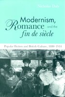 Modernism, Romance and the Fin de Siècle: Popular Fiction and British Culture
