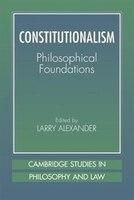 Constitutionalism: Philosophical Foundations