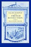 Elections in the French Revolution: An Apprenticeship in Democracy, 1789-1799