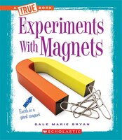 True Book - Experiments: Experiments With Magnets
