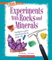 True Book - Experiments: Experiments With Rocks and Minerals