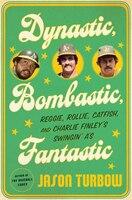Dynastic, Bombastic, Fantastic: Reggie, Rollie, Catfish, And