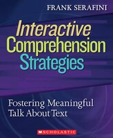 Interactive Comprehension Strategies: Fostering Meaningful Talk About Text: Grades K-8
