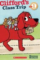 Scholastic Reader Level 1: Clifford's Class Trip: Level 1