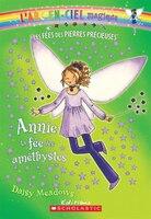 L' arc-en-ciel magique :  Les fées des pierres précieuses :  Ndeg 5 - Annie, la fée des améthystes