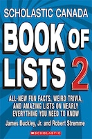 Scholastic Canada Book of Lists 2: All-New Fun Facts, Weird Trivia, and Amazing Lists on Nearly Everything You Need to Know