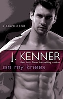 On My Knees: A Stark Novel