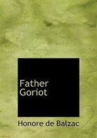 Father Goriot (Large Print Edition)