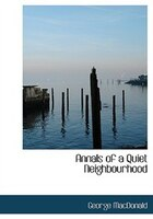 Annals of a Quiet Neighbourhood (Large Print Edition)