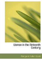 Woman in the Ninteenth Century (Large Print Edition)