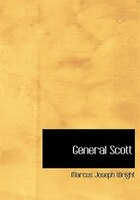 9780554263298 - Marcus Joseph Wright: General Scott (Large Print Edition) - كتاب