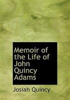 9780554280332 - Josiah Quincy: Memoir of the Life of John Quincy Adams (Large Print Edition) - Book