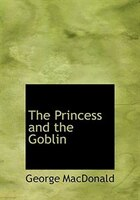 9780554280479 - George MacDonald: The Princess and the Goblin (Large Print Edition) - Book