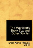 9780554280875 - Lydia Maria Francis Child: The Magician's Show Box and Other Stories (Large Print Edition) - Book