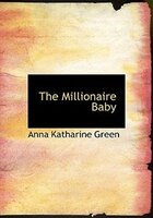 9780554282015 - Anna Katharine Green: The Millionaire Baby (Large Print Edition) - Book