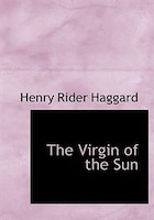 9780554282220 - Henry Rider Haggard: The Virgin of the Sun (Large Print Edition) - Livre