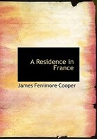 9780554282381 - James Fenimore Cooper: A Residence in France (Large Print Edition) - کتاب