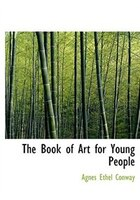 9780554282411 - Agnes Ethel Conway: The Book of Art for Young People (Large Print Edition) - كتاب