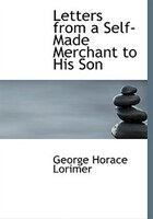 9780554282985 - George Horace Lorimer: Letters from a Self-Made Merchant to His Son (Large Print Edition) - كتاب