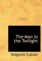 The Man in the Twilight (Large Print Edition)