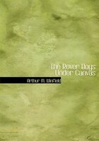 The Rover Boys Under Canvas (Large Print Edition)