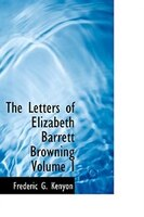 The Letters of Elizabeth Barrett Browning  Volume I