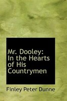 Mr. Dooley: In the Hearts of His Countrymen