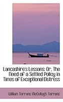 Lancashire's Lessons: Or, The Need of a Settled Policy in Times of Exceptional Distress