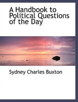 A Handbook to Political Questions of the Day (Large Print Edition)