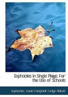 Sophocles in Single Plays: For the Use of Schools (Large Print Edition)