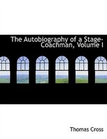 The Autobiography of a Stage-Coachman, Volume I (Large Print Edition)