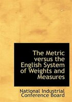 The Metric versus the English System of Weights and Measures (Large Print Edition)