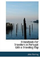 A Handbook for Travellers in Portugal with a Travelling Map: With a Travelling Map (Large Print Edition)