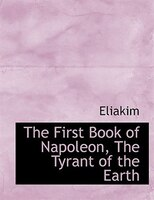 The First Book of Napoleon, The Tyrant of the Earth