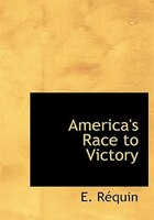America's Race to Victory (Large Print Edition)