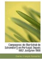 Campagnes de MarAcchal de Schomberg en Portugal, Depuis 1662 Jusqu'en 1668 (Large Print Edition)