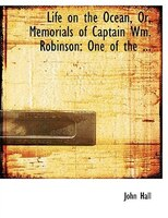Life on the Ocean, Or, Memorials of Captain Wm. Robinson: One of the ... (Large Print Edition)