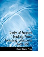 Stories of Standard Teaching Pieces: Containing Educational Notes and ... (Large Print Edition)